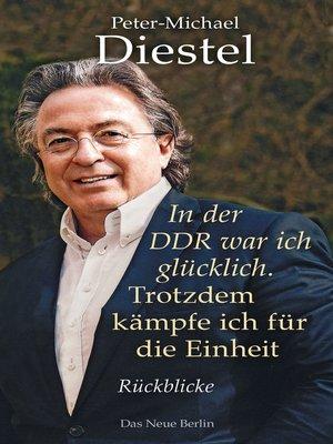 cover image of In der DDR war ich glücklich. Trotzdem kämpfe ich für die Einheit