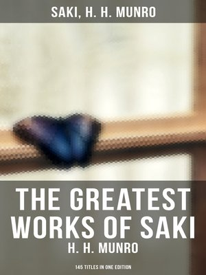 cover image of The Greatest Works of Saki (H. H. Munro)--145 Titles in One Edition
