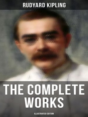 cover image of The Complete Works of Rudyard Kipling (Illustrated Edition)