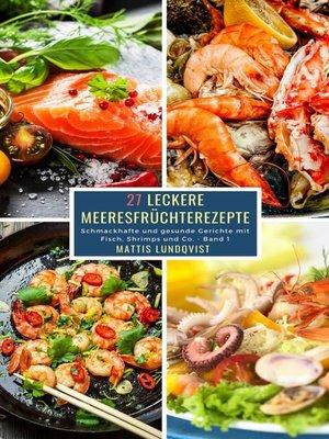 cover image of 27 Leckere Meeresfrüchterezepte--Band 1