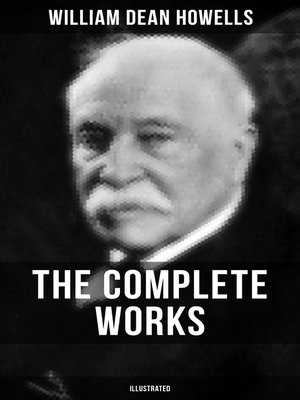 cover image of The Complete Works of William Dean Howells (Illustrated)