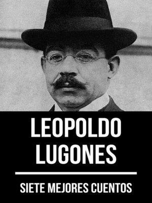 cover image of 7 mejores cuentos de Leopoldo Lugones