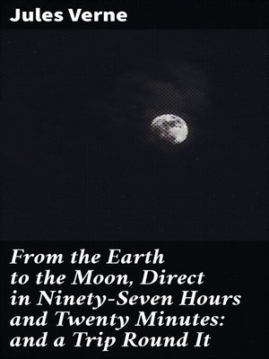 cover image of From the Earth to the Moon, Direct in Ninety-Seven Hours and Twenty Minutes