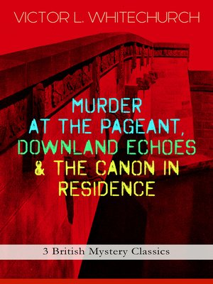 cover image of Murder at The Pageant, Downland Echoes & The Canon in Residence (3 British Mystery Classics)