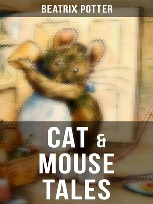 cover image of CAT & MOUSE TALES – Complete Series With All Original Illustrations (8 Children's Books in One Volume)