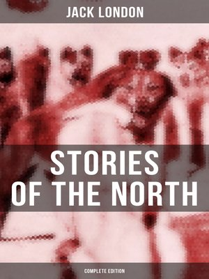 cover image of Jack London's Stories of the North--Complete Edition