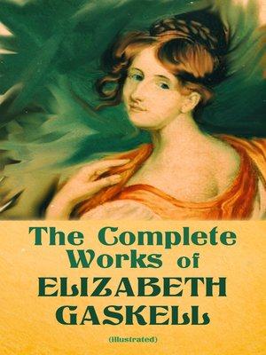 cover image of The Complete Works of Elizabeth Gaskell (Illustrated)