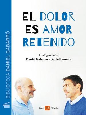cover image of El dolor es amor retenido