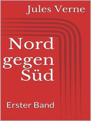 cover image of Nord gegen Süd. Erster Band