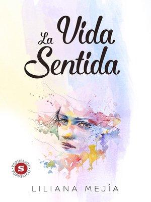 cover image of La vida sentida