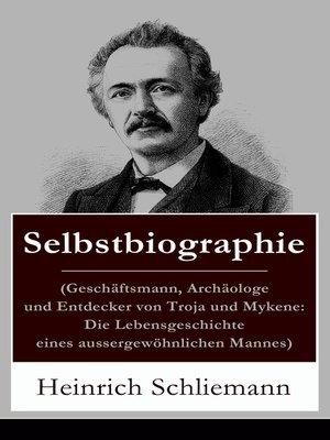 cover image of Selbstbiographie (Geschäftsmann, Archäologe und Entdecker von Troja und Mykene