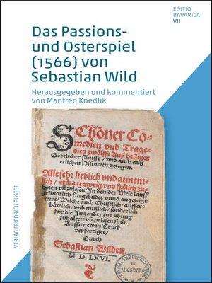 cover image of Das Passions- und Osterspiel (1566) von Sebastian Wild