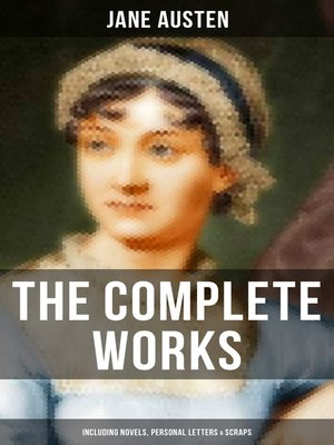 cover image of The Complete Works of Jane Austen (Including Novels, Personal Letters & Scraps)