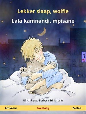cover image of Lekker slaap, wolfie – Lala kamnandi, mpisane. Tweetalige kinderboek (Afrikaans – Zoeloe)
