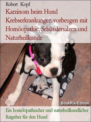 cover image of Karzinom beim Hund Krebserkrankungen vorbeugen mit Homöopathie, Schüsslersalzen und Naturheilkunde
