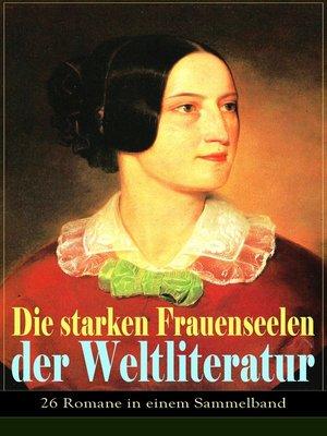 cover image of Die starken Frauenseelen der Weltliteratur (26 Romane in einem Sammelband)