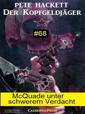 cover image of McQuade unter schwerem Verdacht (Der Kopfgeldjäger 68)