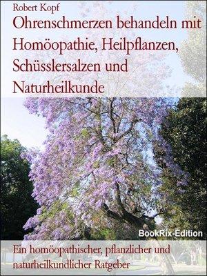 cover image of Ohrenschmerzen behandeln mit Homöopathie, Heilpflanzen, Schüsslersalzen und Naturheilkunde