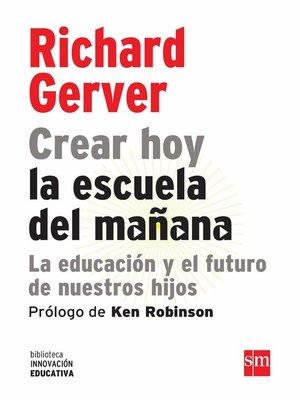 cover image of Crear hoy la escuela del mañana