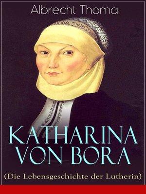 cover image of Katharina von Bora (Die Lebensgeschichte der Lutherin)--Vollständige Ausgabe