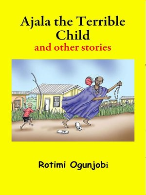 cover image of Ajala the Terrible Child and other Stories