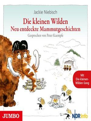 cover image of Die kleinen Wilden. Neu entdeckte Mammutgeschichten