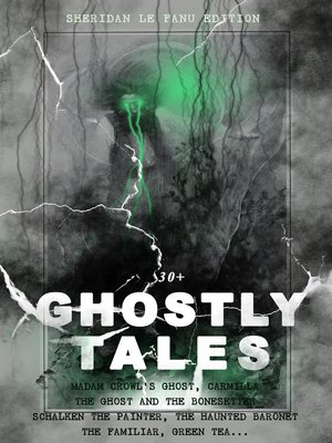 cover image of 30+ GHOSTLY TALES--Sheridan Le Fanu Edition