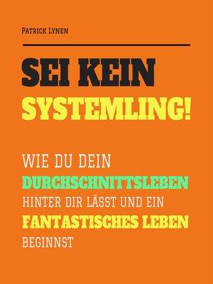 cover image of Sei kein Systemling! Ändere Dein Denken, ändere Dein Leben