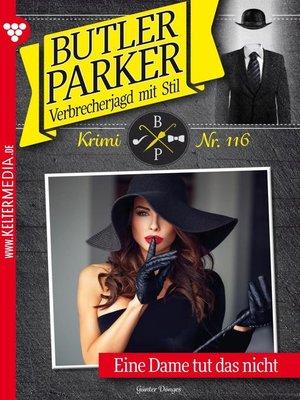 cover image of Butler Parker 116 – Kriminalroman