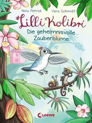cover image of Lilli Kolibri 1--Die geheimnisvolle Zauberblume