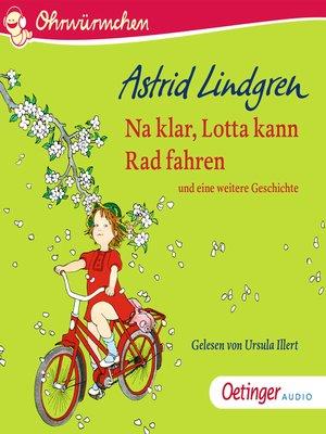 cover image of Na klar, Lotta kann Rad fahren und eine weitere Geschichte