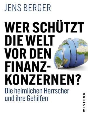 cover image of Wer schützt die Welt vor den Finanzkonzernen?