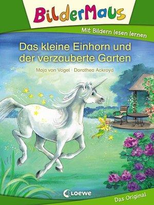 cover image of Bildermaus--Das kleine Einhorn und der verzauberte Garten