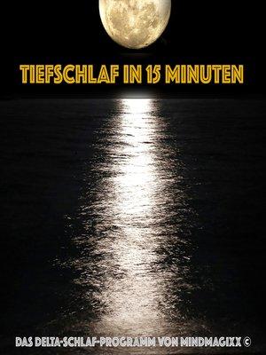 cover image of Tiefschlaf in 15 Minuten--Einschlafen, Durchschlafen, Ausschlafen