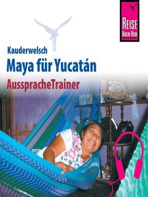 cover image of Reise Know-How Kauderwelsch AusspracheTrainer Maya für Yucatán