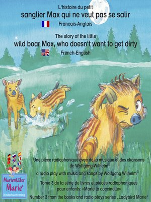 cover image of L'histoire du petit sanglier Max qui ne veut pas se salir. Francais-Anglais / the story of the little wild boar Max, who doesn't want to get dirty. French-English
