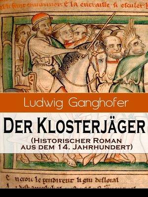 cover image of Der Klosterjäger (Historischer Roman aus dem 14. Jahrhundert)