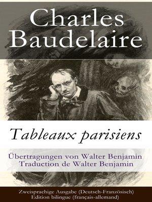 cover image of Tableaux parisiens / Zweisprachige Ausgabe (Deutsch-Französisch)--Edition bilingue (français-allemand) / Übertragungen von Walter Benjamin--Traduction de Walter Benjamin