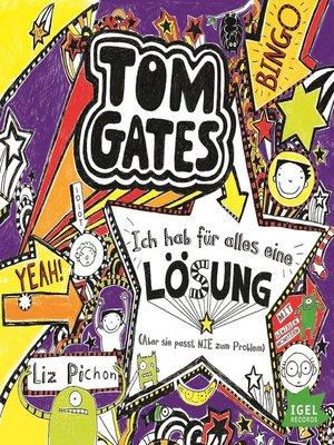 cover image of Tom Gates. Ich hab für alles eine Lösung (Aber sie passt nie zum Problem)