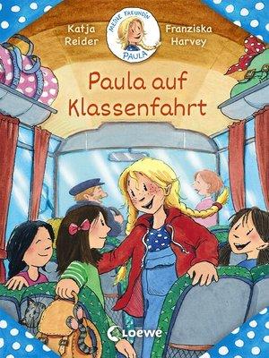 cover image of Meine Freundin Paula--Paula auf Klassenfahrt