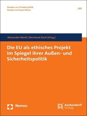 cover image of Die EU als ethisches Projekt im Spiegel ihrer Außen- und Sicherheitspolitik