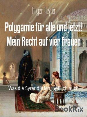 cover image of Polygamie für alle und jetzt! Mein Recht auf vier Frauen