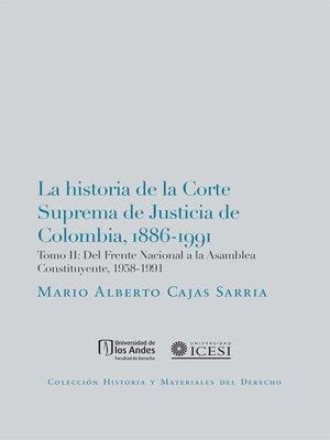 cover image of La historia de la Corte Suprema de Justicia de Colombia, 1886-1991