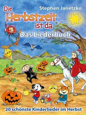 cover image of Die Herbstzeit ist da--20 schönste Kinderlieder im Herbst