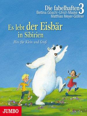 cover image of Es lebt der Eisbär in Sibirien. Die schönsten Kinderzimmerhits