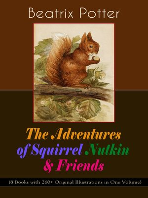 cover image of The Adventures of Squirrel Nutkin & Friends (8 Books with 260+ Original Illustrations in One Volume)