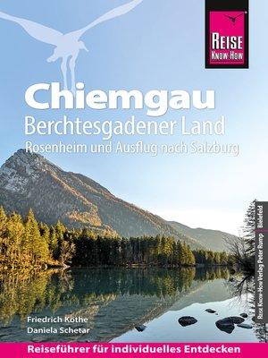 cover image of Reise Know-How Reiseführer Chiemgau, Berchtesgadener Land (mit Rosenheim und Ausflug nach Salzburg)