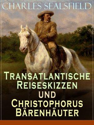 cover image of Transatlantische Reiseskizzen und Christophorus Bärenhäuter
