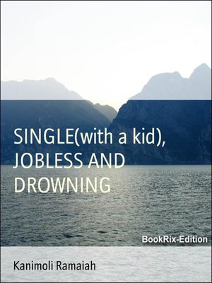 cover image of SINGLE(with a kid), JOBLESS AND DROWNING
