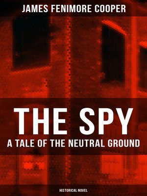 cover image of THE SPY--A Tale of the Neutral Ground (Historical Novel)